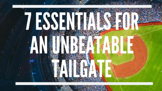 7 Essentials for an Unbeatable Tailgate!