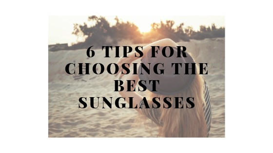6 Tips for Choosing the Best Sunglasses