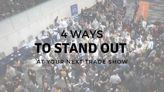 4 Ways to Stand Out at a Trade Show