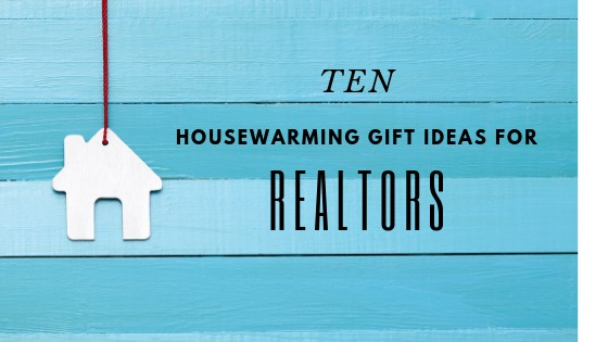 10 Housewarming Gift Ideas For Realtors