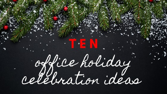 Ten Office Holiday Celebration Ideas